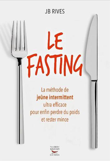 Fasting la méthode de jeûne intermittent ultra efficace pour perdre du poids et vivre plus longtemps